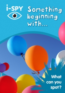 i-SPY Something Beginning with : What Can You Spot?, Paperback Book