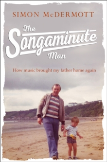 The Songaminute Man : How Music Brought My Father Home Again, Hardback Book