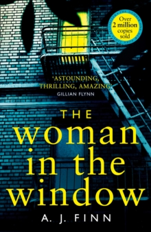 The Woman in the Window : The Hottest New Release Thriller of 2018 and a No. 1 New York Times Bestseller, Hardback Book