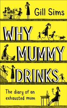 Why Mummy Drinks : The Sunday Times Number One Bestselling Author, Hardback Book