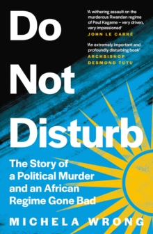 Do Not Disturb : The Story of a Political Murder and an African Regime Gone Bad, Hardback Book