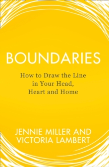 Boundaries : Say No without Guilt, Have Better Relationships, Boost Your Self-Esteem, Stop People-Pleasing, Paperback Book