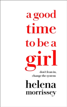 A Good Time to be a Girl : Don'T Lean in, Change the System, Hardback Book