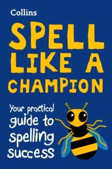 Collins Spell Like a Champion : Your Practical Guide to Spelling Success, Paperback / softback Book