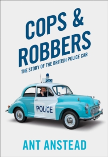 Cops and Robbers : The Story of the British Police Car, Hardback Book