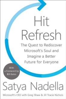 Hit Refresh : The Quest to Rediscover Microsoft's Soul and Imagine a Better Future for Everyone, Hardback Book
