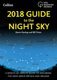 2018 Guide to the Night Sky : A Month-by-Month Guide to Exploring the Skies Above Britain and Ireland, Paperback Book