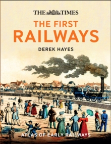 The First Railways : Historical Atlas of Early Railways, Hardback Book