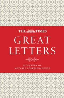 The Times Great Letters : A Century of Notable Correspondence, Hardback Book