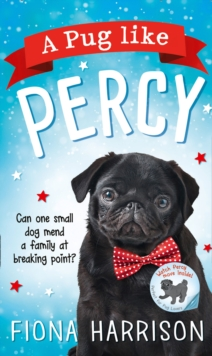 A Pug Like Percy : A Heartwarming Tale for the Whole Family, Paperback Book