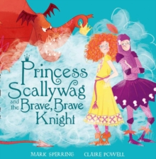 Princess Scallywag and the Brave, Brave Knight, Hardback Book