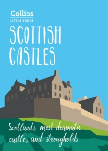 Scottish Castles : Scotland's Most Dramatic Castles and Strongholds, Paperback Book