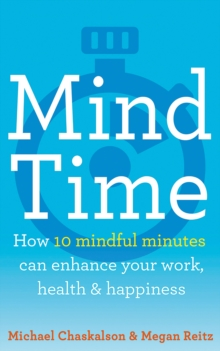 Mind Time : How Ten Mindful Minutes Can Enhance Your Work, Health and Happiness, Paperback Book