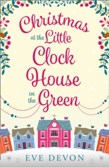 Christmas at the Little Clock House on the Green : An Enchanting and Warm-Hearted Romance Full of Christmas Cheer, Paperback Book
