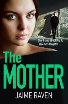 The Mother : A Shocking Thriller About Every Mother's Worst Fear..., Paperback Book