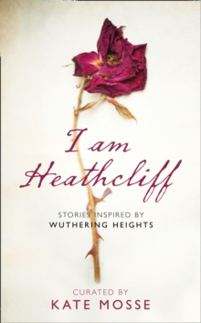 I Am Heathcliff : Stories Inspired by Wuthering Heights, Hardback Book