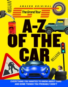 The Grand Tour A-Z of the Car : Everything You Wanted to Know About Cars and Some Things You Probably Didn'T, Hardback Book