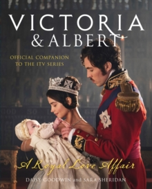 Victoria and Albert - A Royal Love Affair : Official Companion to the ITV Series, Hardback Book