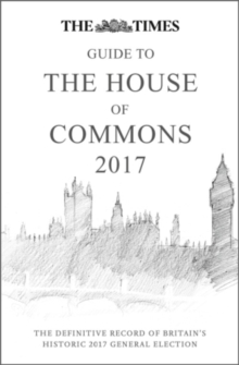 The Times Guide to the House of Commons 2017 : The Definitive Record of Britain's Historic 2017 General Election, Hardback Book