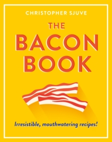 The Bacon Book : Irresistible, Mouthwatering Recipes!, Hardback Book