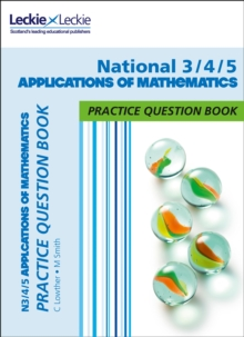National 3/4/5 Applications of Maths Practice Question Book : Extra Practice for Curriculum for Excellence (Cfe) Topics, Paperback / softback Book
