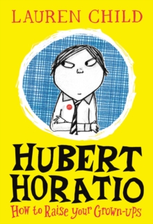Hubert Horatio: How to Raise Your Grown-Ups, Hardback Book