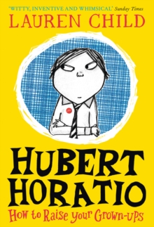 Hubert Horatio: How to Raise Your Grown-Ups, Paperback / softback Book