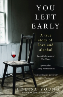 You Left Early : A True Story of Love and Alcohol, Paperback / softback Book