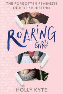 Roaring Girls : The Forgotten Feminists of British History, Hardback Book
