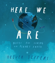 Here We Are : Notes for Living on Planet Earth, Hardback Book