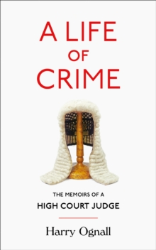 A Life of Crime : The Memoirs of a High Court Judge, Hardback Book