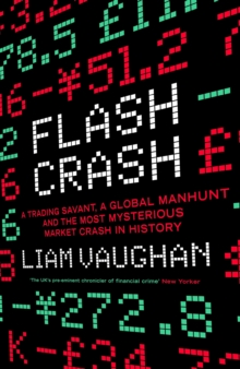 Flash Crash : A Trading Savant, a Global Manhunt and the Most Mysterious Market Crash in History, Hardback Book