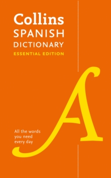Collins Spanish Dictionary Essential edition : 60,000 Translations for Everyday Use, Paperback Book
