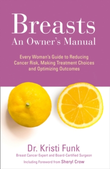 Breasts : An Owner's Manual: Every Woman's Guide to Reducing Cancer Risk, Making Treatment Choices and Optimising Outcomes, Paperback Book