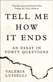 Tell Me How it Ends : An Essay in Forty Questions, Paperback / softback Book