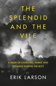 The Splendid and the Vile: A Saga of Churchill, Family and Defiance During the Blitz, EPUB eBook