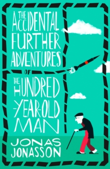 The Accidental Further Adventures of the Hundred-Year-Old Man, Paperback / softback Book
