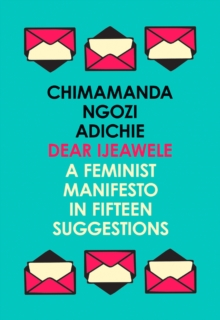 Dear Ijeawele, or a Feminist Manifesto in Fifteen Suggestions, Paperback Book