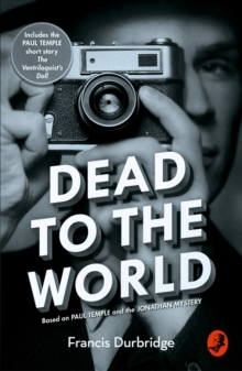 Dead to the World : Based on Paul Temple and the Jonathan Mystery, Paperback / softback Book