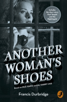 Another Woman's Shoes : Based on Paul Temple and the Gilbert Case, Paperback / softback Book