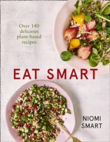 Eat Smart - Over 140 Delicious Plant-Based Recipes, Paperback / softback Book