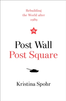 Post Wall, Post Square : Rebuilding the World After 1989, Hardback Book