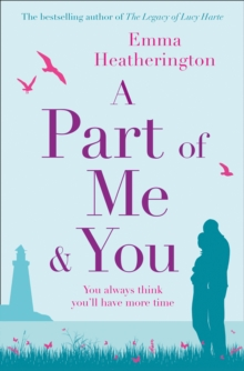 A Part of Me and You : An Empowering and Incredibly Moving Novel That Will Make You Laugh and Cry, Paperback Book