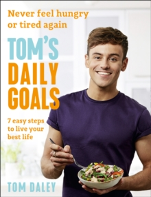 Tom's Daily Goals : Never Feel Hungry or Tired Again, Paperback Book