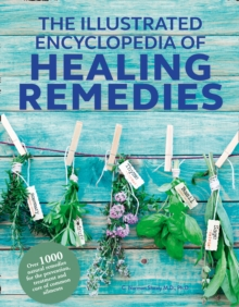 Healing Remedies, Updated Edition : Over 1,000 Natural Remedies for the Prevention, Treatment, and Cure of Common Ailments and Conditions, Paperback Book