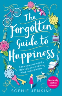The Forgotten Guide to Happiness : The Perfect Feel-Good Novel for Autumn 2018, Paperback / softback Book