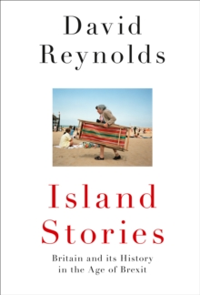 Island Stories : Britain and its History in the Age of Brexit, Hardback Book