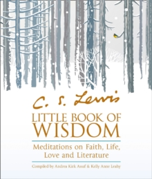 C.S. Lewis' Little Book of Wisdom : Meditations on Faith, Life, Love and Literature, Paperback Book