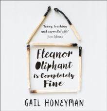 Eleanor Oliphant is Completely Fine : Debut Sunday Times Bestseller and Costa First Novel Book Award Winner 2017, CD-Audio Book