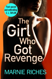 The Girl Who Got Revenge : The Addictive New Crime Thriller of 2018, Paperback / softback Book